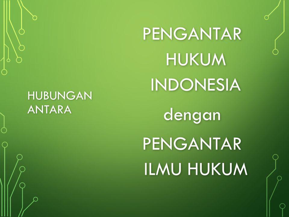 PENGANTAR HUKUM INDONESIA dengan PENGANTAR ILMU HUKUM