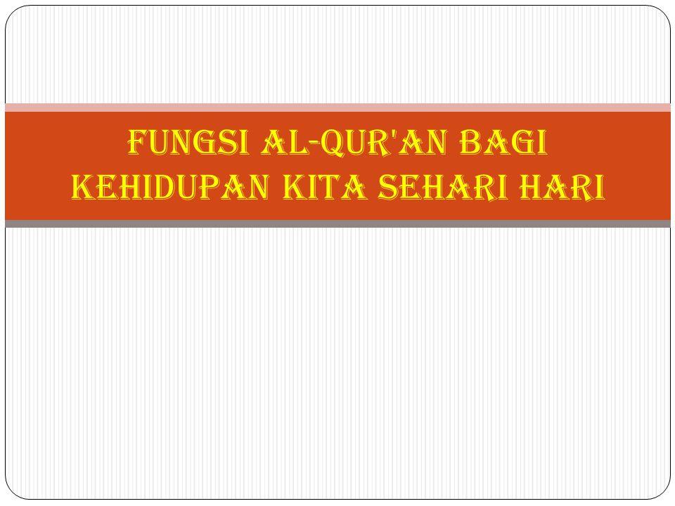 Fungsi Al-qur an bagi kehidupan kita sehari hari