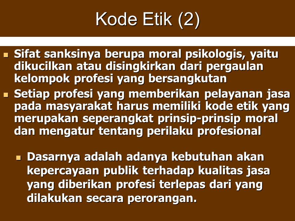 Kode Etik (2) Sifat sanksinya berupa moral psikologis, yaitu dikucilkan atau disingkirkan dari pergaulan kelompok profesi yang bersangkutan.