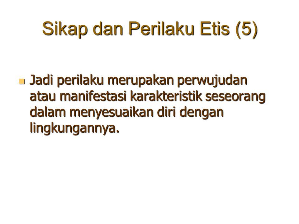 Sikap dan Perilaku Etis (5)