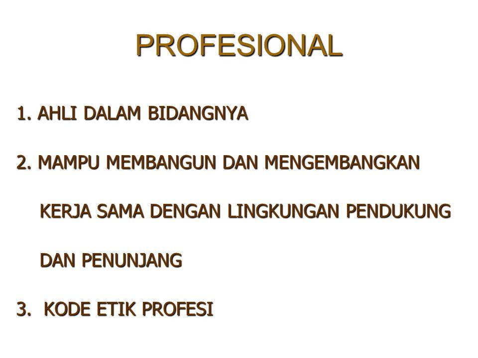 PROFESIONAL 1. AHLI DALAM BIDANGNYA 2.