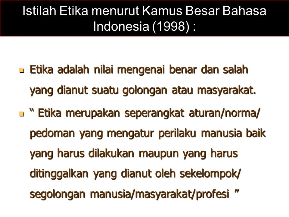 Istilah Etika menurut Kamus Besar Bahasa Indonesia (1998) :