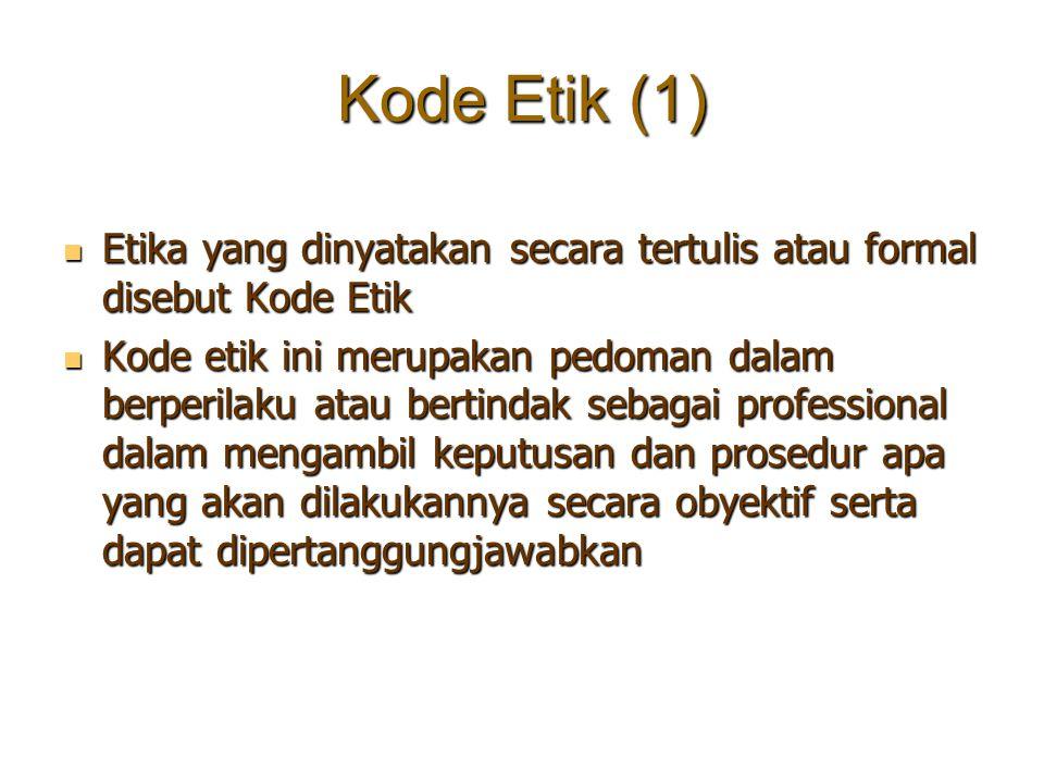 Kode Etik (1) Etika yang dinyatakan secara tertulis atau formal disebut Kode Etik.