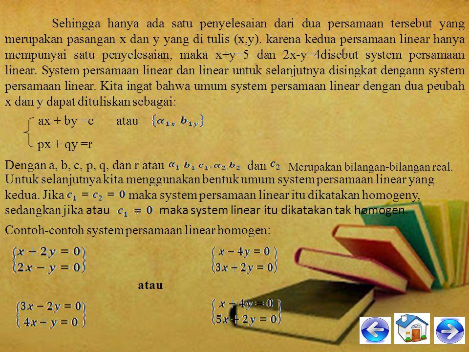 Contoh-contoh system persamaan linear homogen: