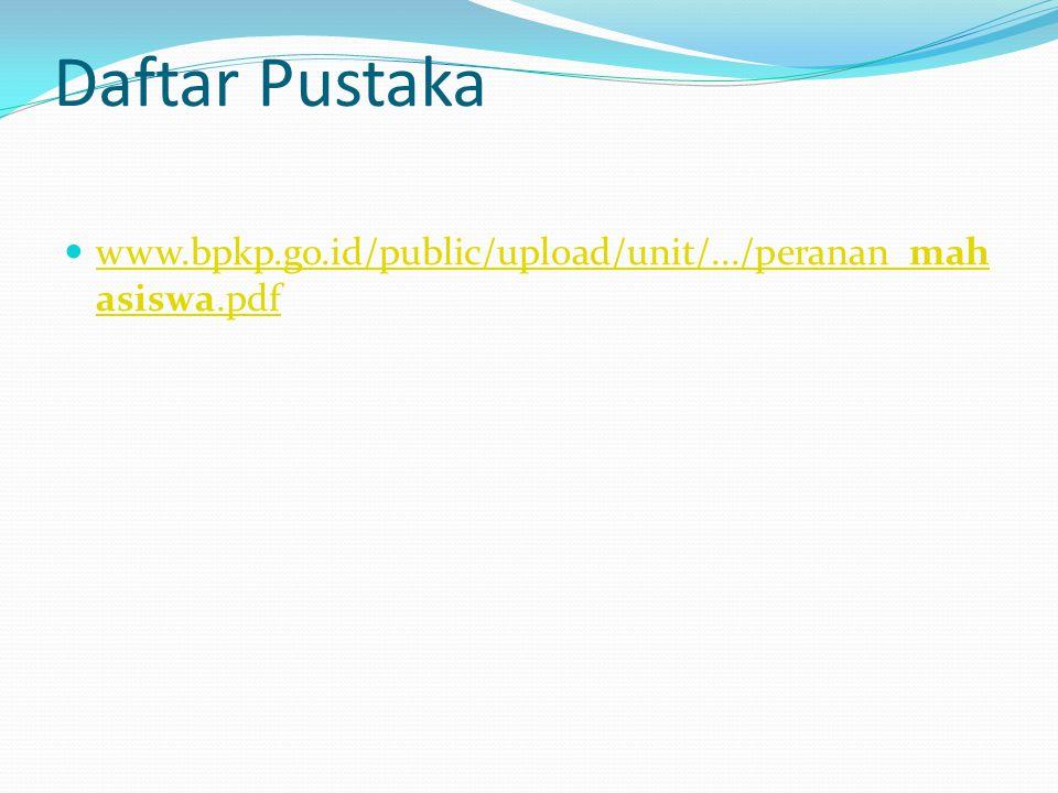 Daftar Pustaka www.bpkp.go.id/public/upload/unit/.../peranan_mahasiswa.pdf