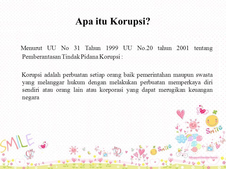 Apa itu Korupsi Menurut UU No 31 Tahun 1999 UU No.20 tahun 2001 tentang Pemberantasan Tindak Pidana Korupsi :