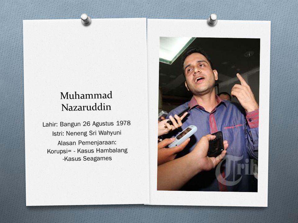 Muhammad Nazaruddin Lahir: Bangun 26 Agustus 1978