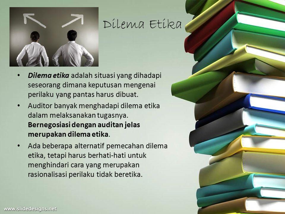 Dilema Etika Dilema etika adalah situasi yang dihadapi seseorang dimana keputusan mengenai perilaku yang pantas harus dibuat.