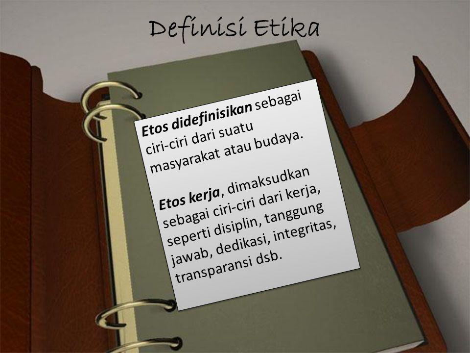 Definisi Etika Etos didefinisikan sebagai ciri-ciri dari suatu masyarakat atau budaya.