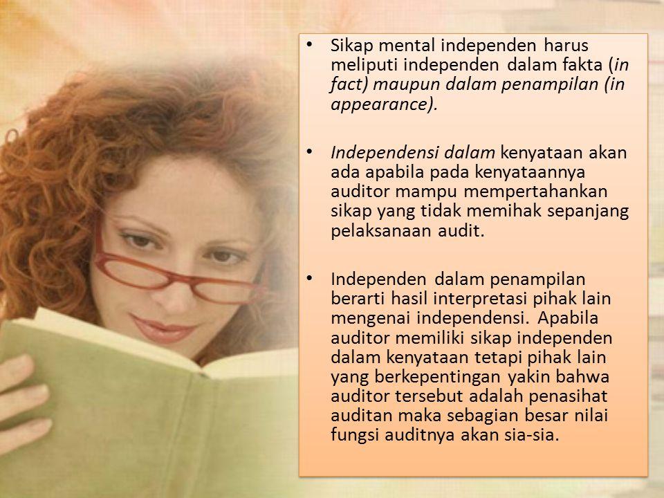 Sikap mental independen harus meliputi independen dalam fakta (in fact) maupun dalam penampilan (in appearance).