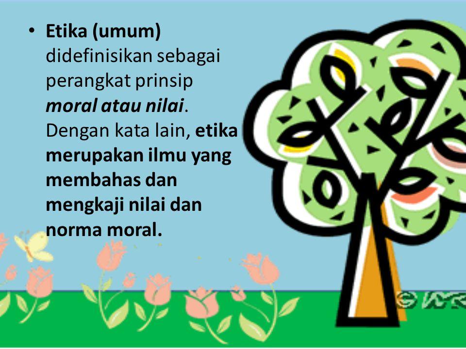 Etika (umum) didefinisikan sebagai perangkat prinsip moral atau nilai