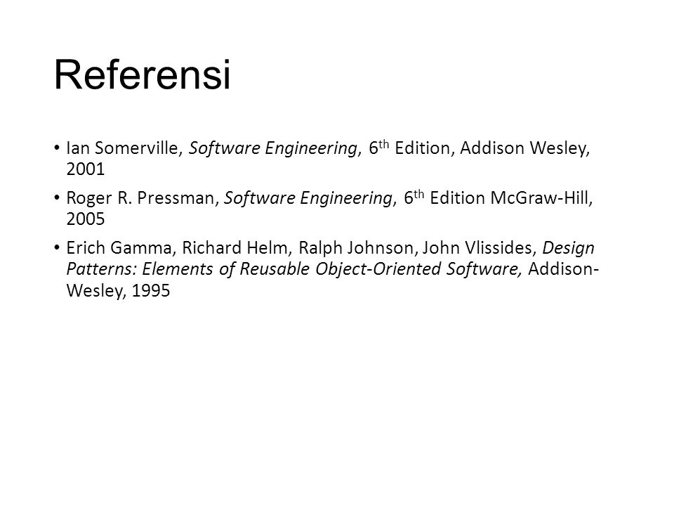 Referensi Ian Somerville, Software Engineering, 6th Edition, Addison Wesley, 2001.