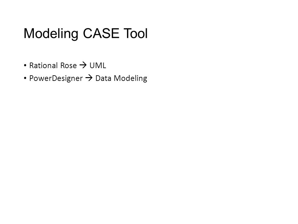 Modeling CASE Tool Rational Rose  UML PowerDesigner  Data Modeling
