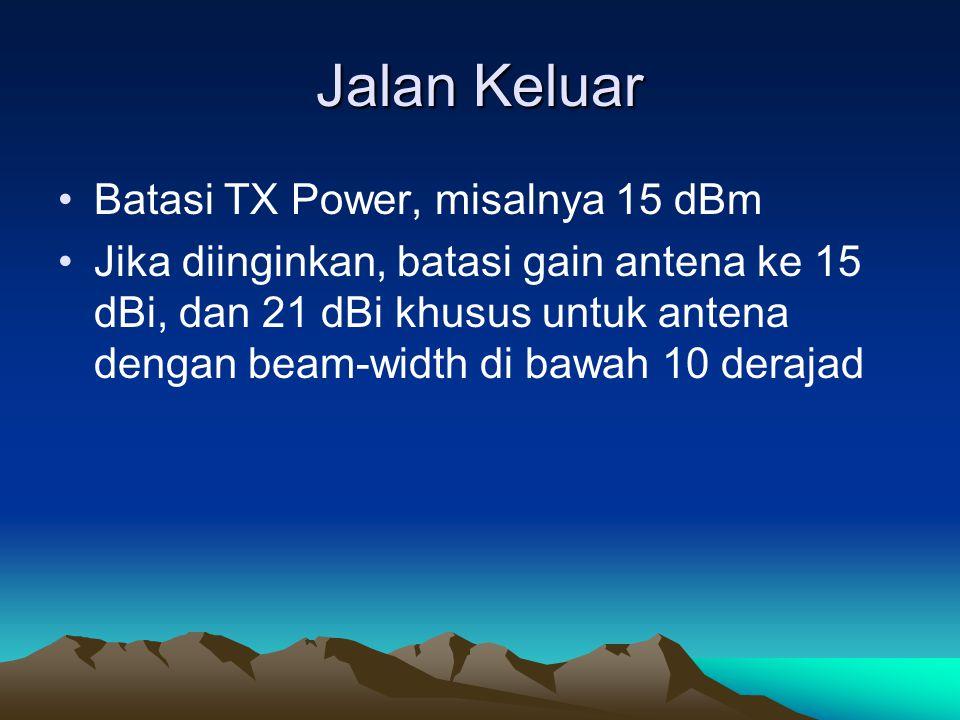 Jalan Keluar Batasi TX Power, misalnya 15 dBm