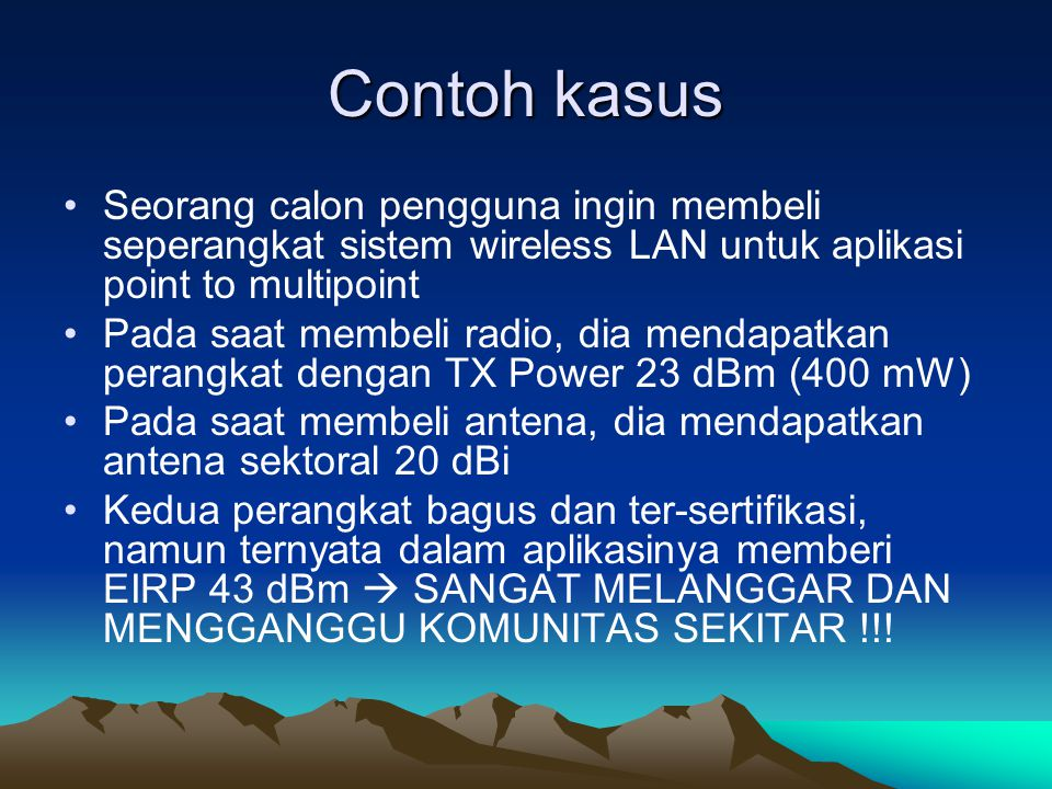 Contoh kasus Seorang calon pengguna ingin membeli seperangkat sistem wireless LAN untuk aplikasi point to multipoint.
