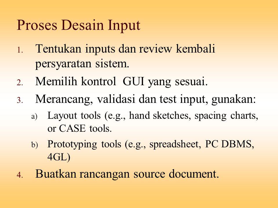 Proses Desain Input Tentukan inputs dan review kembali persyaratan sistem. Memilih kontrol GUI yang sesuai.