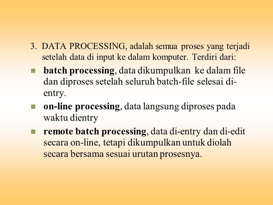 on-line processing, data langsung diproses pada waktu dientry