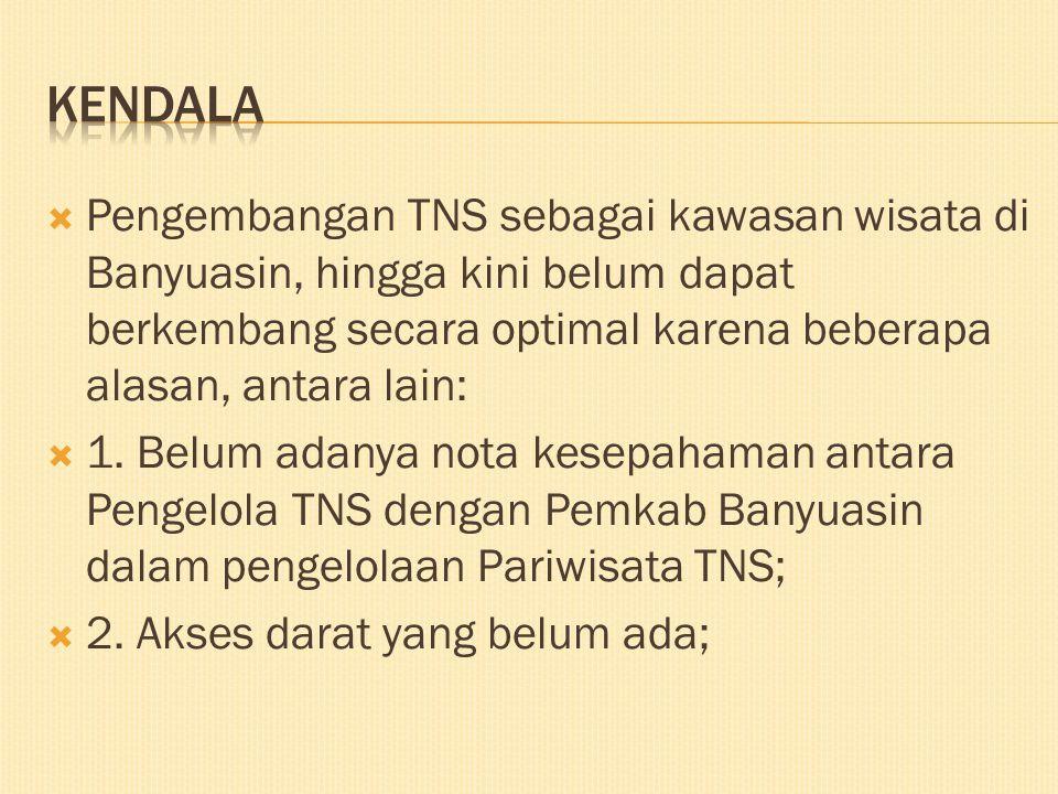 KENDALA Pengembangan TNS sebagai kawasan wisata di Banyuasin, hingga kini belum dapat berkembang secara optimal karena beberapa alasan, antara lain: