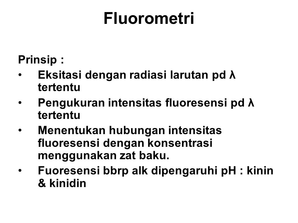 Fluorometri Prinsip : Eksitasi dengan radiasi larutan pd λ tertentu