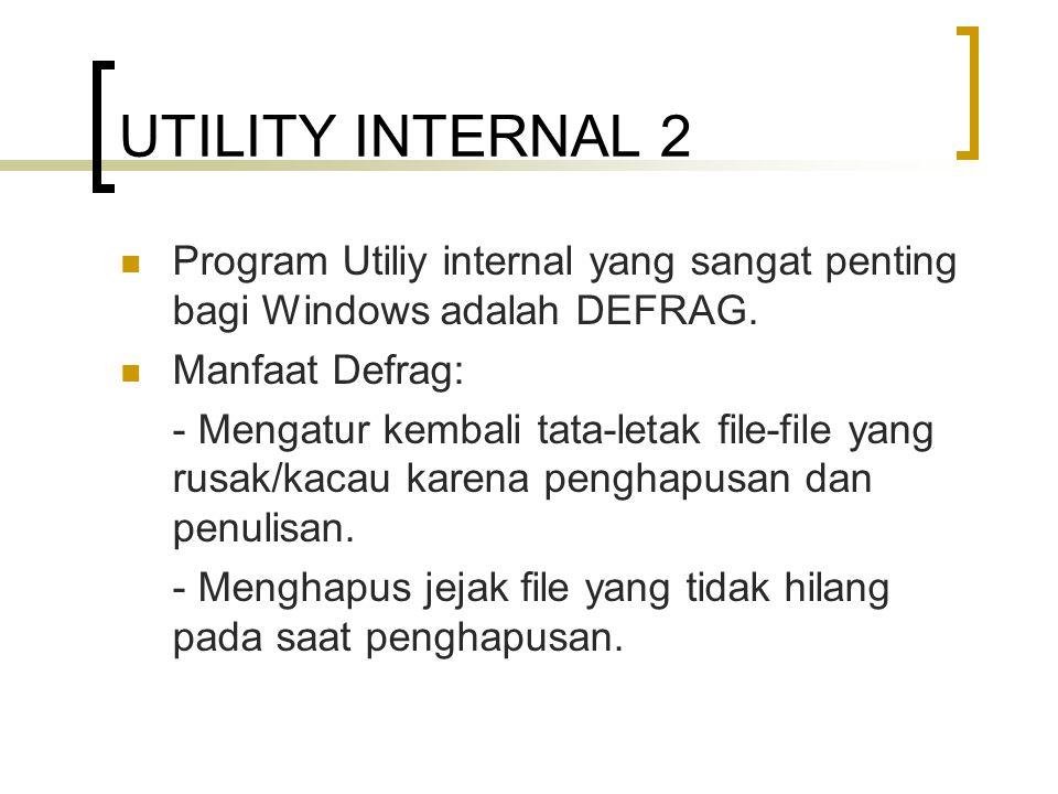 UTILITY INTERNAL 2 Program Utiliy internal yang sangat penting bagi Windows adalah DEFRAG. Manfaat Defrag:
