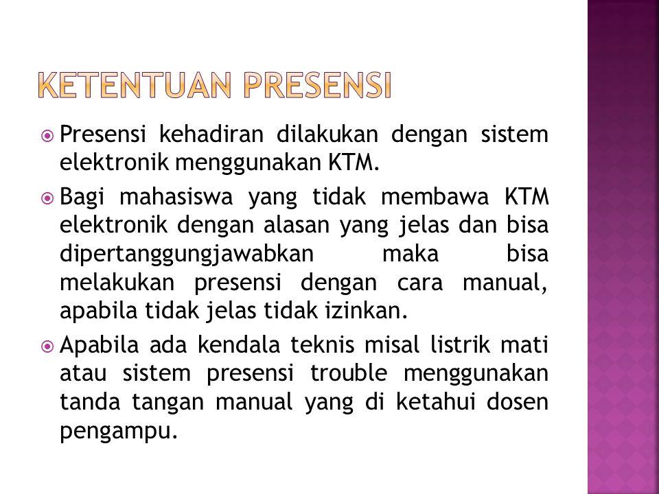 Ketentuan presensi Presensi kehadiran dilakukan dengan sistem elektronik menggunakan KTM.