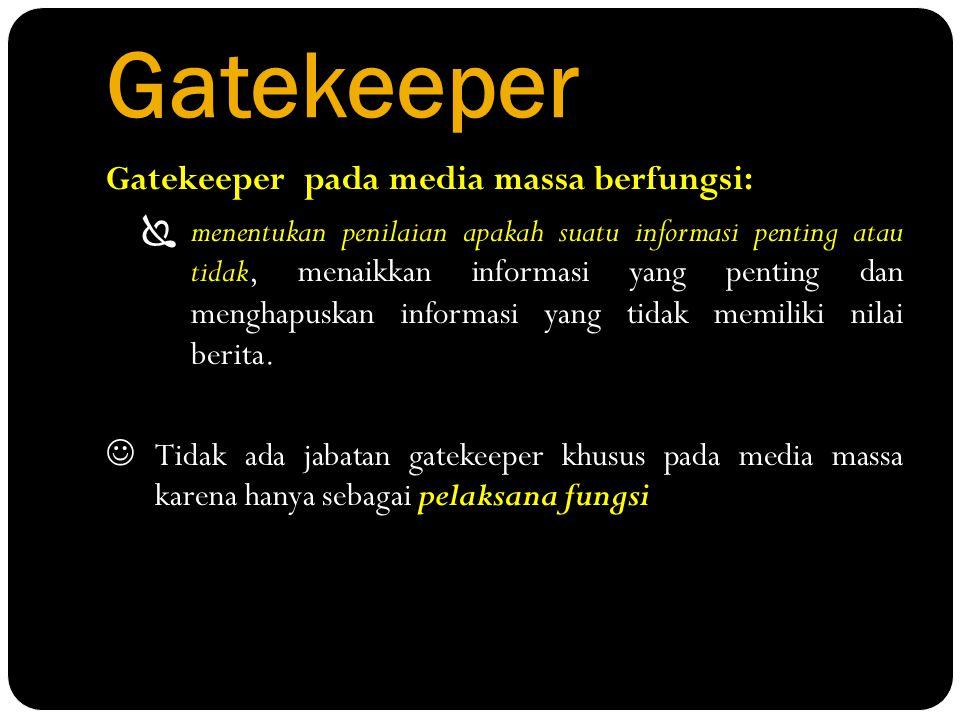 Gatekeeper Gatekeeper pada media massa berfungsi: