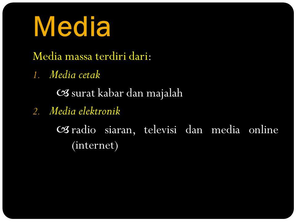 Media Media massa terdiri dari: Media cetak  surat kabar dan majalah