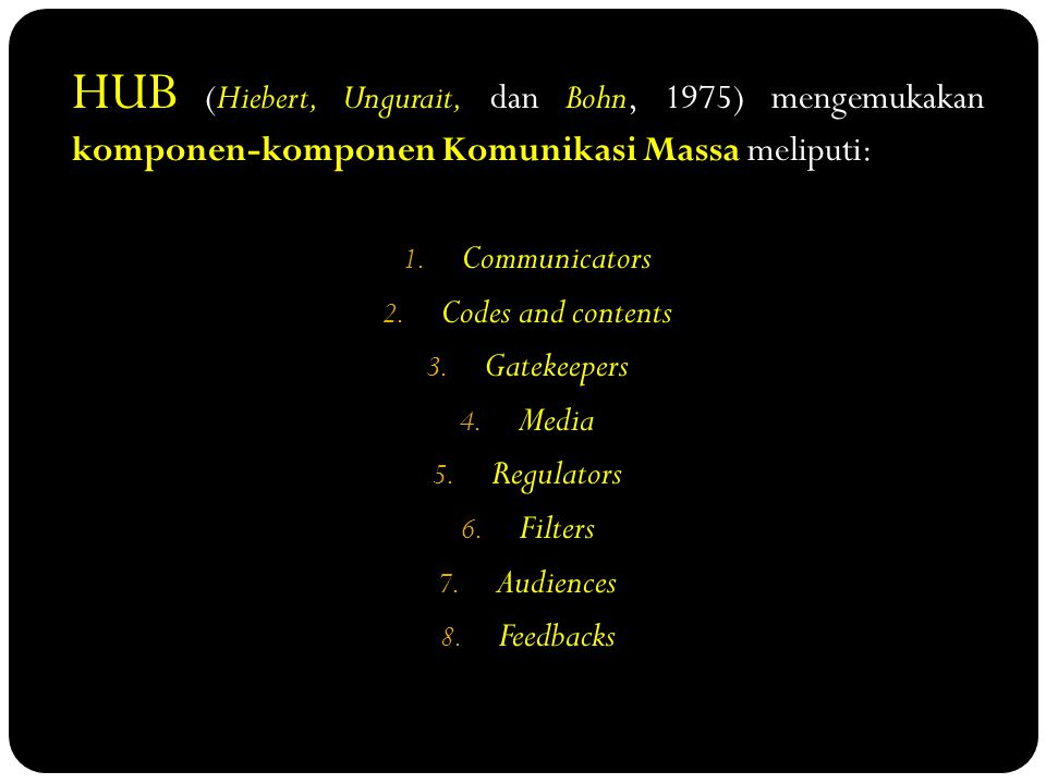HUB (Hiebert, Ungurait, dan Bohn, 1975) mengemukakan komponen-komponen Komunikasi Massa meliputi: