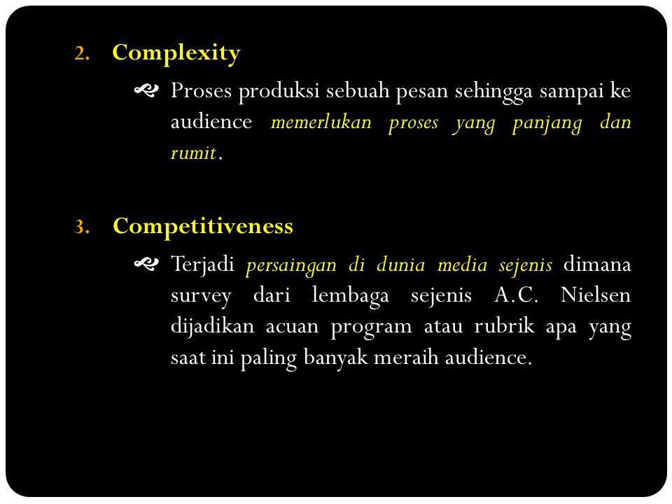 Complexity  Proses produksi sebuah pesan sehingga sampai ke audience memerlukan proses yang panjang dan rumit.