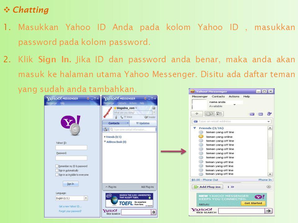 Chatting Masukkan Yahoo ID Anda pada kolom Yahoo ID , masukkan password pada kolom password.