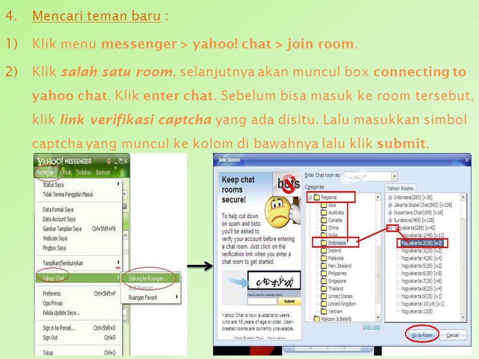 Mencari teman baru : Klik menu messenger > yahoo! chat > join room.