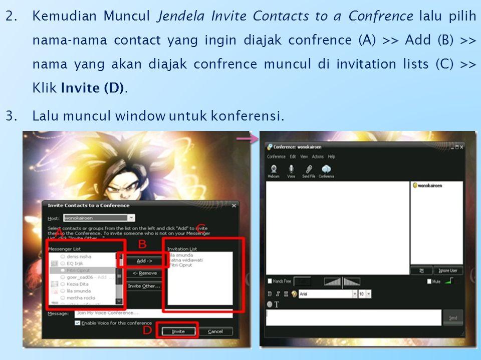 Kemudian Muncul Jendela Invite Contacts to a Confrence lalu pilih nama-nama contact yang ingin diajak confrence (A) >> Add (B) >> nama yang akan diajak confrence muncul di invitation lists (C) >> Klik Invite (D).
