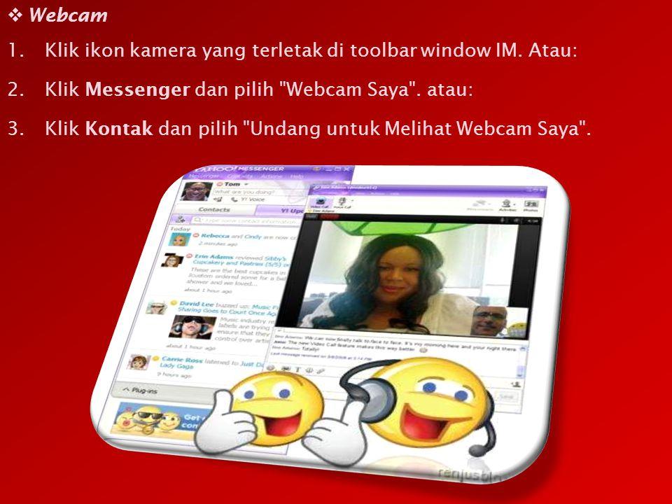 Webcam Klik ikon kamera yang terletak di toolbar window IM. Atau: Klik Messenger dan pilih Webcam Saya . atau: