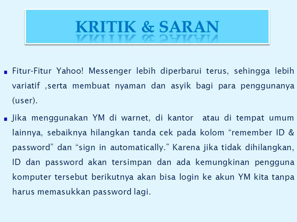 Fitur-Fitur Yahoo! Messenger lebih diperbarui terus, sehingga lebih variatif ,serta membuat nyaman dan asyik bagi para penggunanya (user).