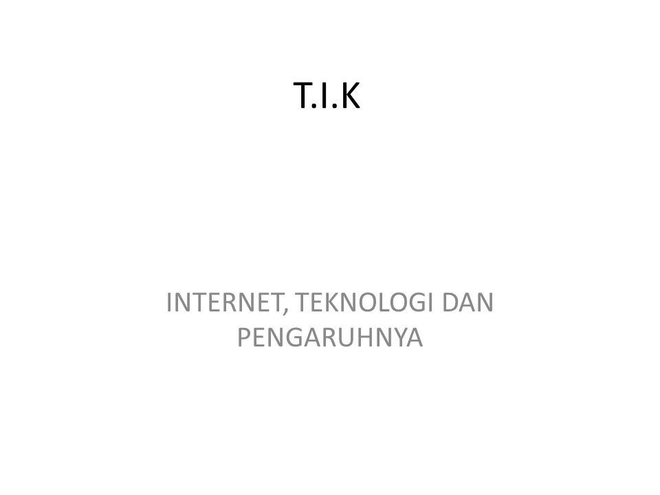 INTERNET, TEKNOLOGI DAN PENGARUHNYA