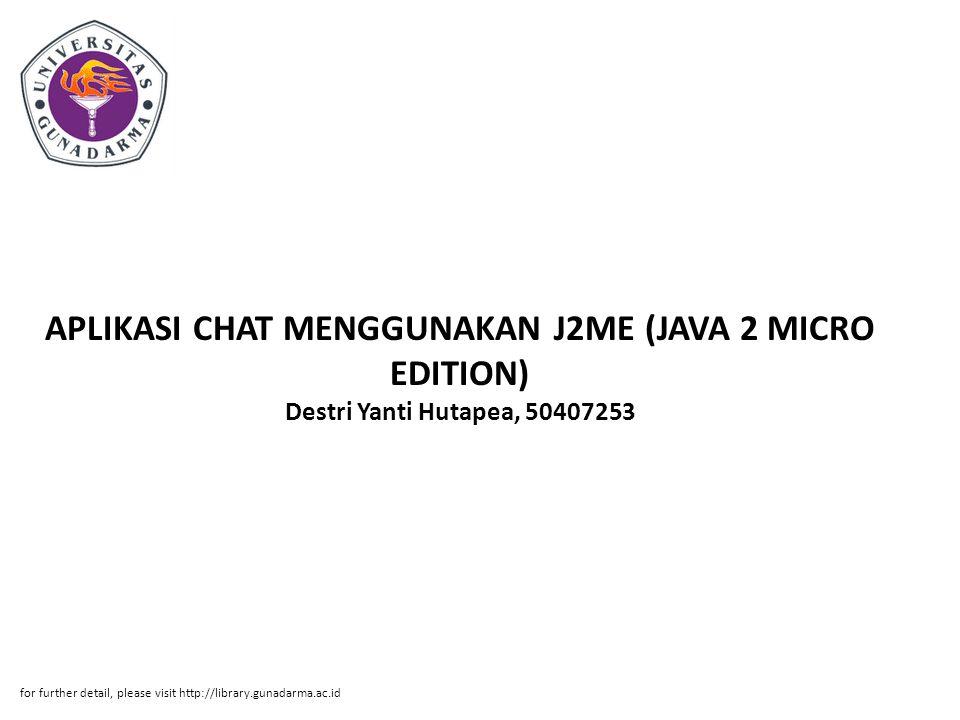 APLIKASI CHAT MENGGUNAKAN J2ME (JAVA 2 MICRO EDITION) Destri Yanti Hutapea, 50407253