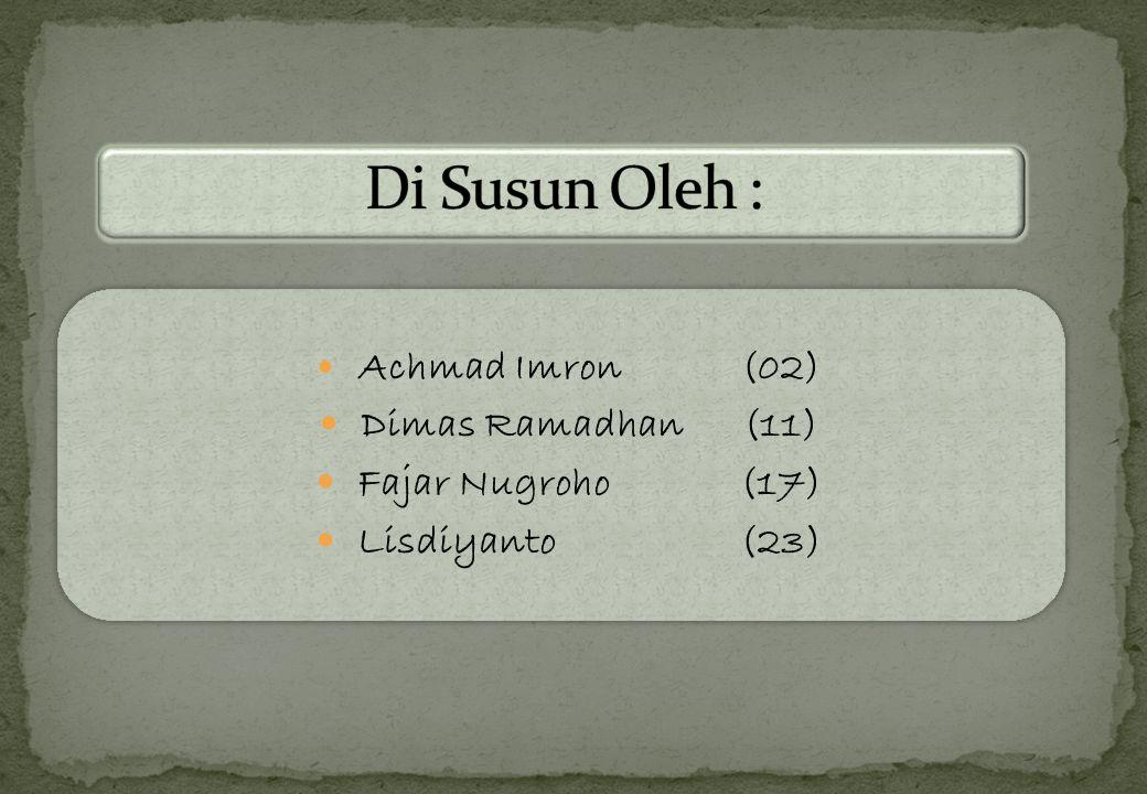 Di Susun Oleh : Dimas Ramadhan (11) Fajar Nugroho (17) Lisdiyanto (23)