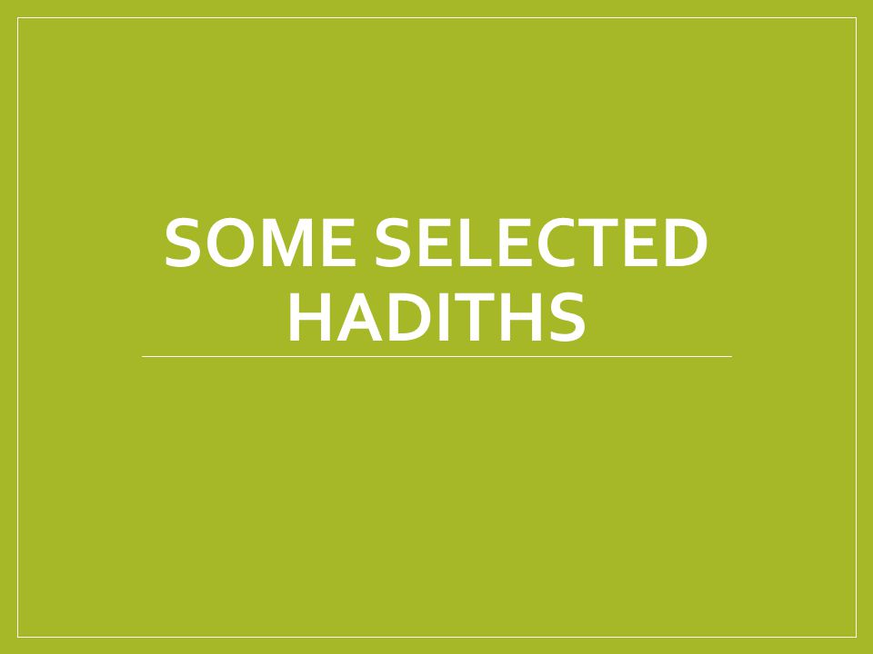 Some SELECTED HADITHS