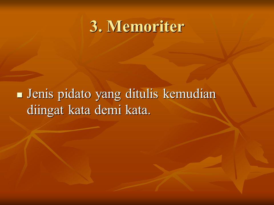 3. Memoriter Jenis pidato yang ditulis kemudian diingat kata demi kata.