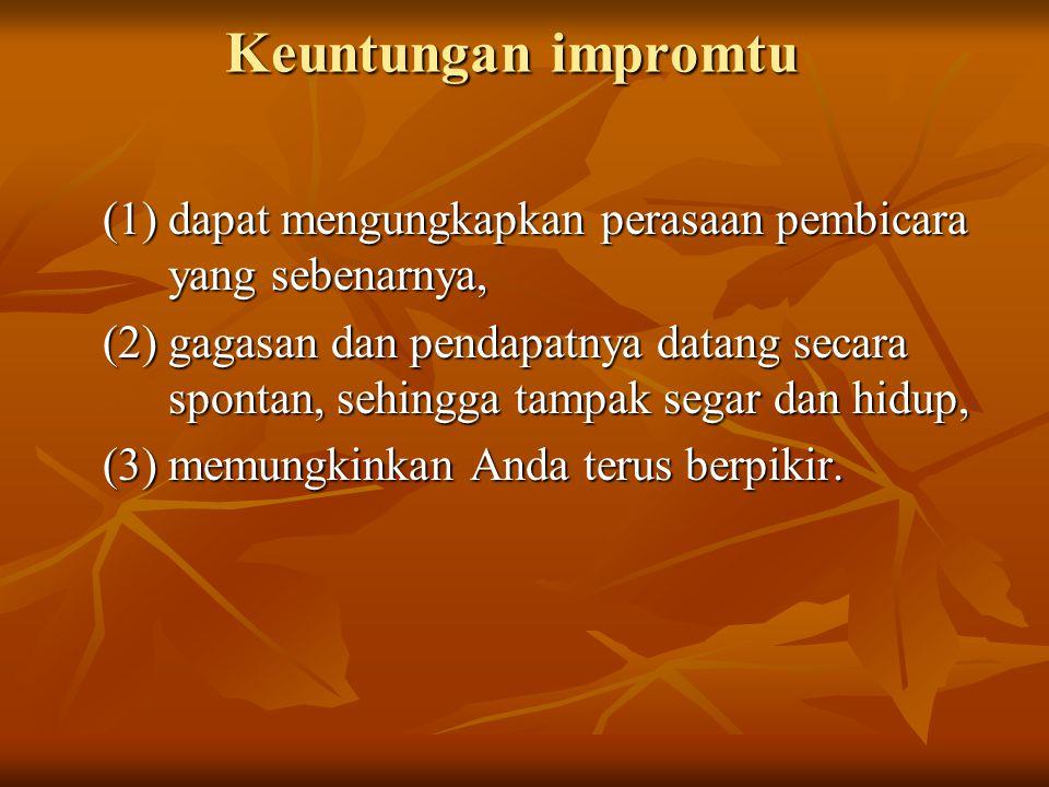 Keuntungan impromtu (1) dapat mengungkapkan perasaan pembicara yang sebenarnya,