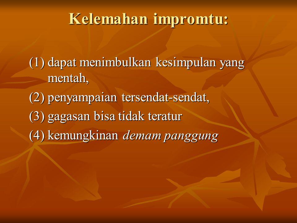 Kelemahan impromtu: (1) dapat menimbulkan kesimpulan yang mentah,