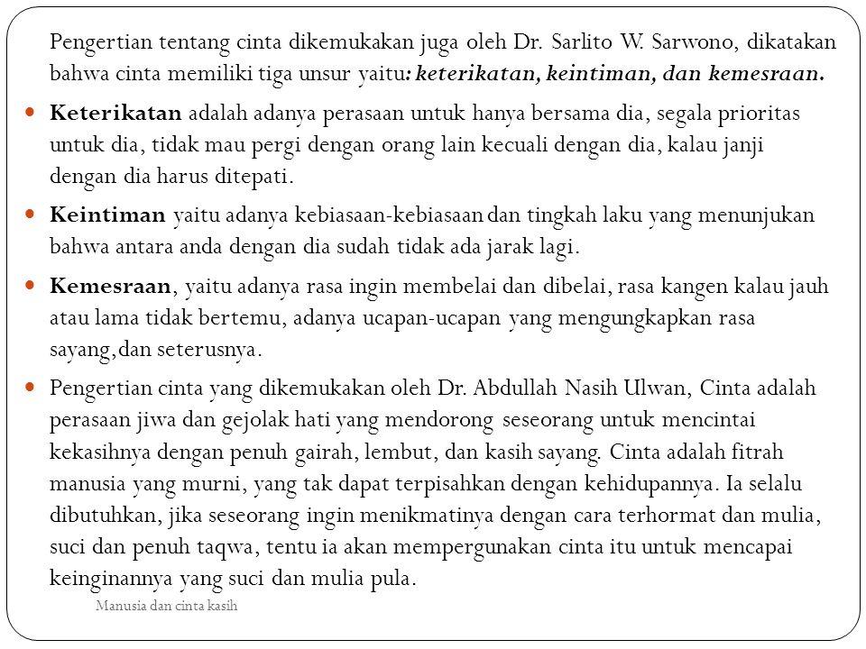 Pengertian tentang cinta dikemukakan juga oleh Dr. Sarlito W