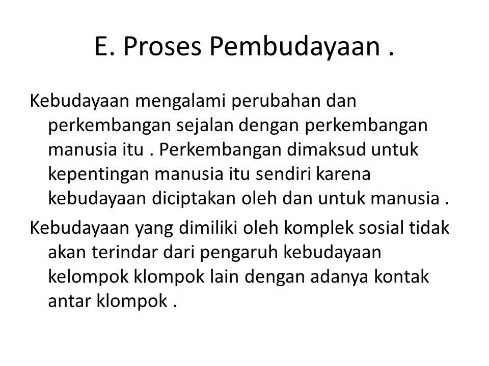 E. Proses Pembudayaan .
