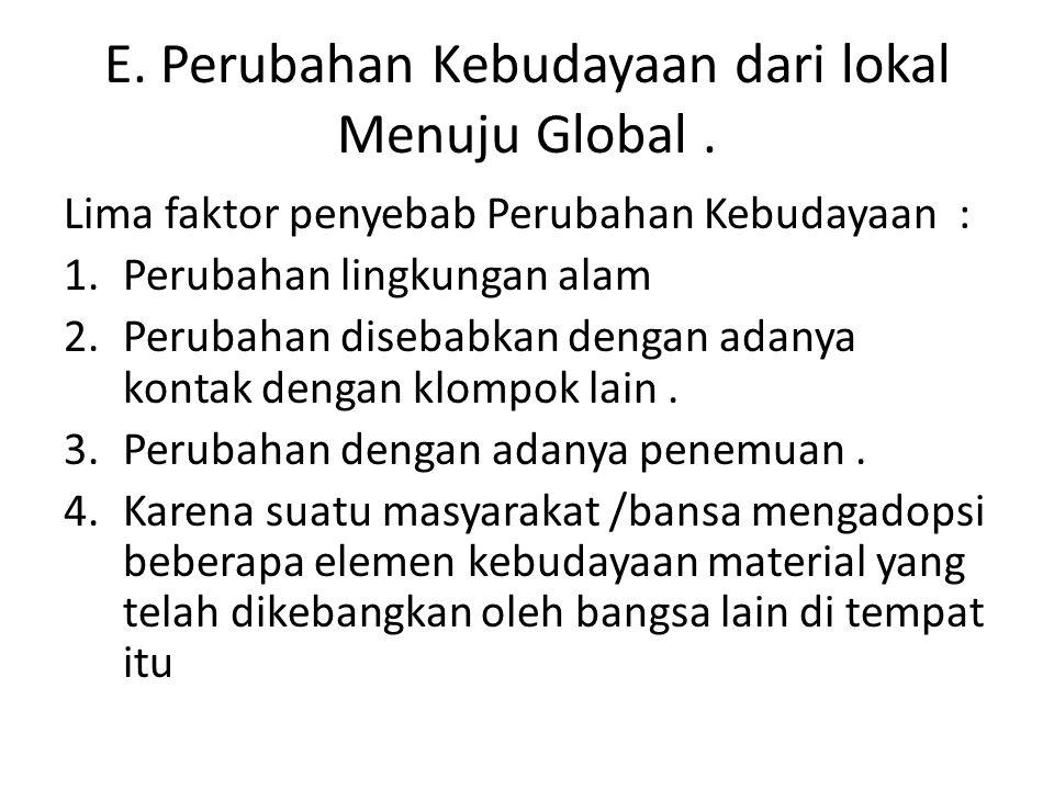 E. Perubahan Kebudayaan dari lokal Menuju Global .