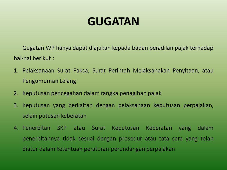 GUGATAN Gugatan WP hanya dapat diajukan kepada badan peradilan pajak terhadap hal-hal berikut :