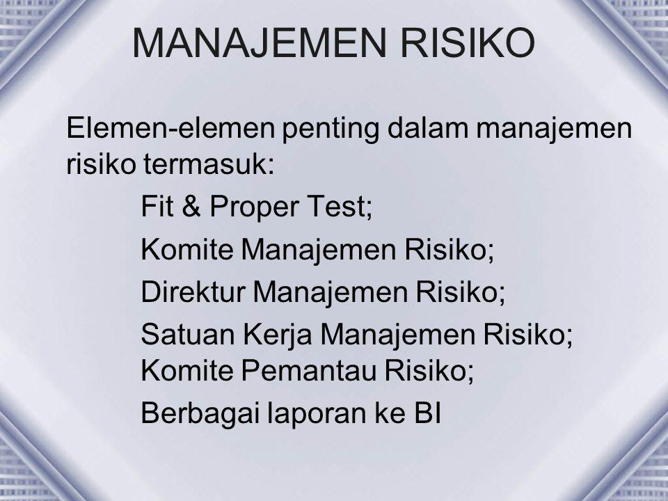 MANAJEMEN RISIKO Elemen-elemen penting dalam manajemen risiko termasuk: Fit & Proper Test; Komite Manajemen Risiko;