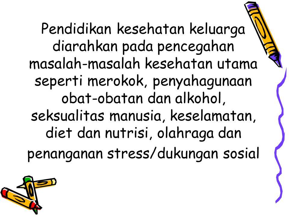 Pendidikan kesehatan keluarga diarahkan pada pencegahan masalah-masalah kesehatan utama seperti merokok, penyahagunaan obat-obatan dan alkohol, seksualitas manusia, keselamatan, diet dan nutrisi, olahraga dan penanganan stress/dukungan sosial