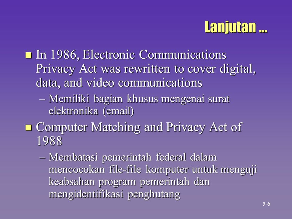 Lanjutan ... In 1986, Electronic Communications Privacy Act was rewritten to cover digital, data, and video communications.