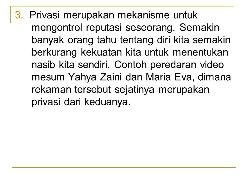 3. Privasi merupakan mekanisme untuk mengontrol reputasi seseorang