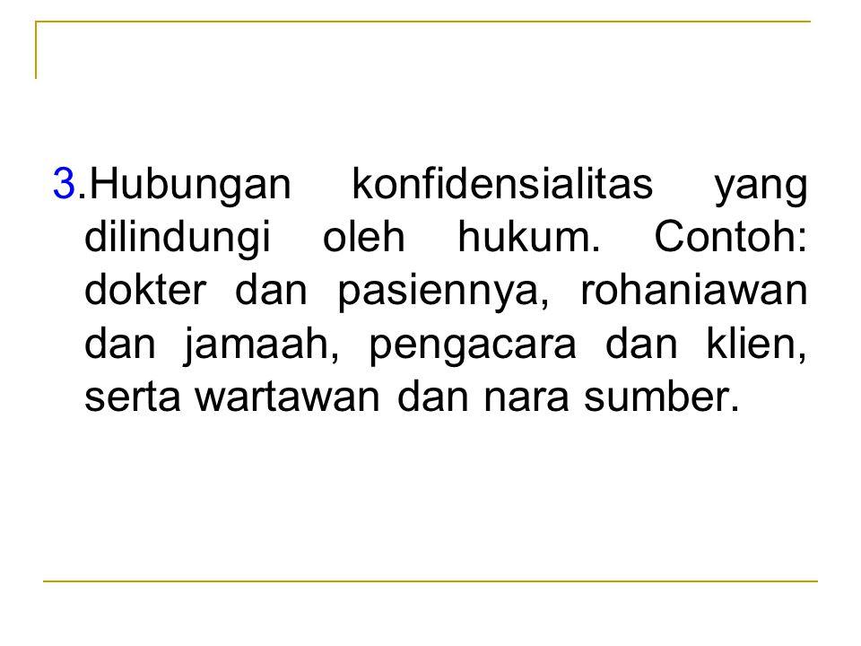 3. Hubungan konfidensialitas yang dilindungi oleh hukum